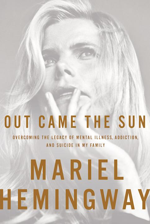 "This image released by Regan Arts shows ""Out Came the Sun: Overcoming the Legacy of Mental Illness, Addiction, and Suicide in My Family,"" a memoir by Mariel Hemingway. (AP Photo/Regan Arts)"