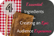 4 Essential Ingredients to Creating an Epic Audience Experience image epic audience experience