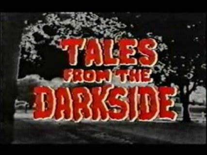 """Tales from the Darkside"""