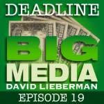 Deadline Big Media With David Lieberman, Episode 19