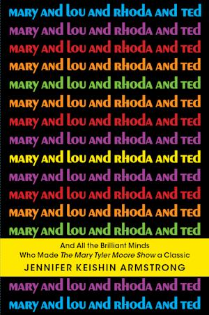 """This book cover image released by Simon & Schuster shows """"Mary and Lou and Rhoda and Ted: And all the Brilliant Minds Who Made The Mary Tyler Moore Show a Classic,"""" by Jennifer Keishin Armstrong. (AP Photo/Simon & Schuster)"""
