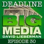 Deadline Big Media With David Lieberman, Episode 30