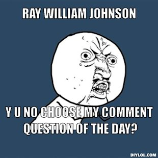 Ray william johnson, Y U NO choose my comment question of the day?
