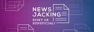 Newsjacking: Risky or Beneficial? [Video] image Newsjacking Risky or Beneficial1
