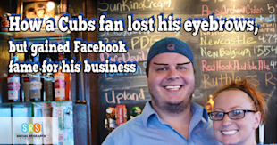 How a Cubs Fan Lost His Eyebrows, but Gained Facebook Fame for His Business image 1398225949042