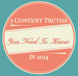 3 Content Truths You Need To Know In 2014 image 3 Content Truths You Need To Know In 2014