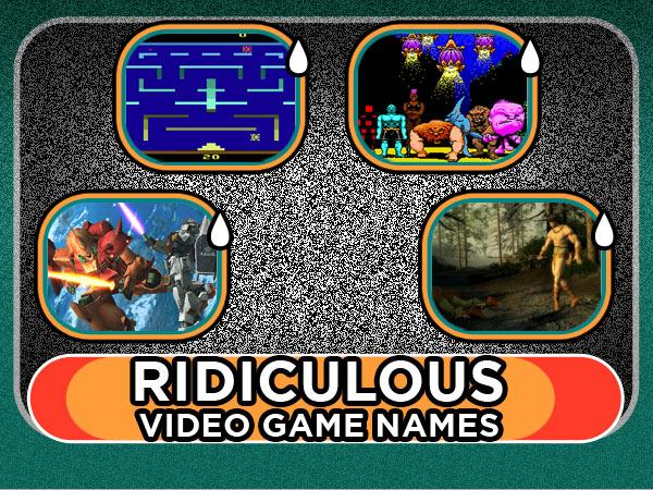 Ridiculous video game names