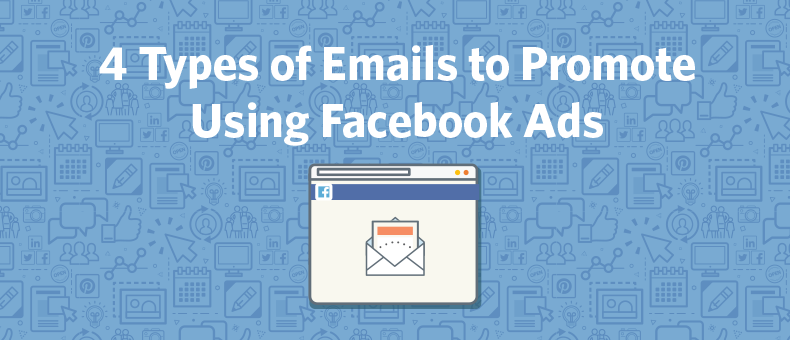 Types of emails to promote with Facebook Ads