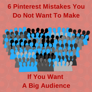 6 Pinterest Mistakes You Do Not Want To Make If You Want A Big Audience
