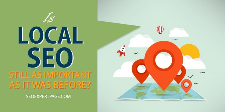 Is Local SEO Still as Important as it was Before