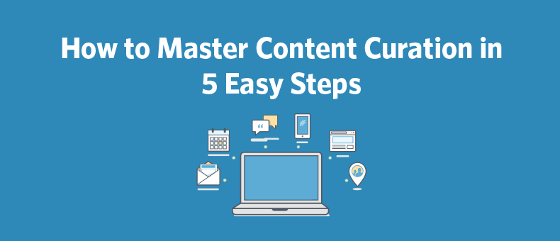 How to Master Content Curation in 5 Easy Steps