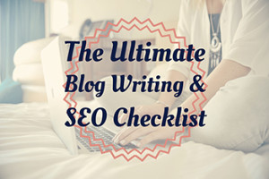 The Ultimate Blog Writing and SEO Checklist