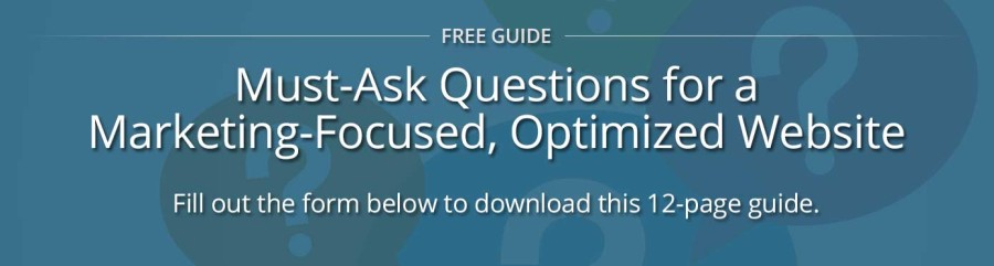 Free download: Must-Ask Questions for a Marketing-Focused, Optimized Website Redesign