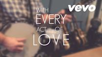 With Every Act Of Love (Lyric Video)