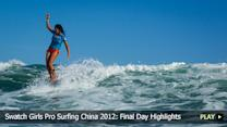 Swatch Girls Pro Surfing China 2012: Final Day Highlights