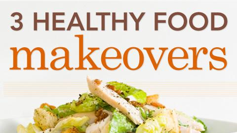 3 Healthy Food Makeovers