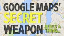 Here's a Thing: Google Maps' Secret Weapon