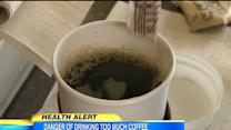 New Warning About Drinking Too Much Coffee