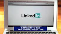 LinkedIn to pay for unpaid overtime