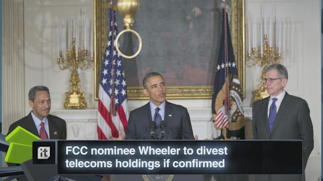 FCC Nominee Wheeler to Divest Telecoms Holdings If Confirmed
