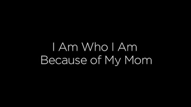Our Moms Made Us Who We Are