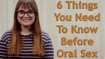 6 Things You Need To Know Before Oral Sex