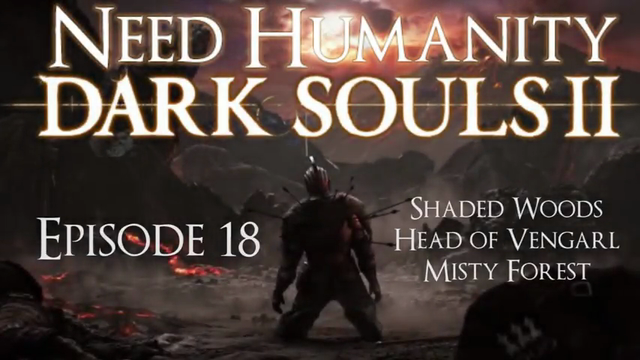 Dark Souls II Playthrough Ep 18:Shaded Woods, Head of Vengarl, & Misty Forest