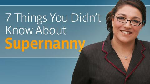 7 Things You Didn't Know About Supernanny