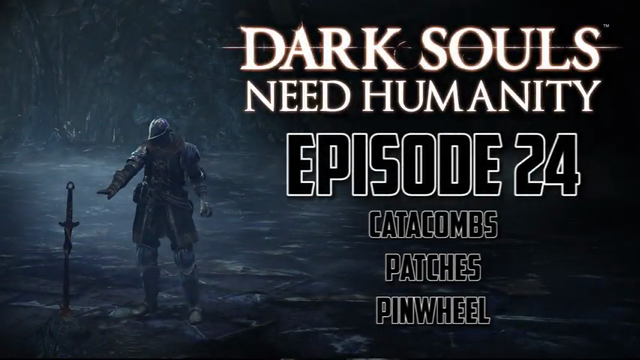 Need Humanity: Dark Souls playthrough Episode 24 – Catacombs, Patches, & Pinwheel