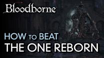 How to Beat The One Reborn - Bloodborne Boss Guide
