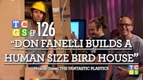 TCGS #126 - Don Fanelli Builds a Human Size Bird House