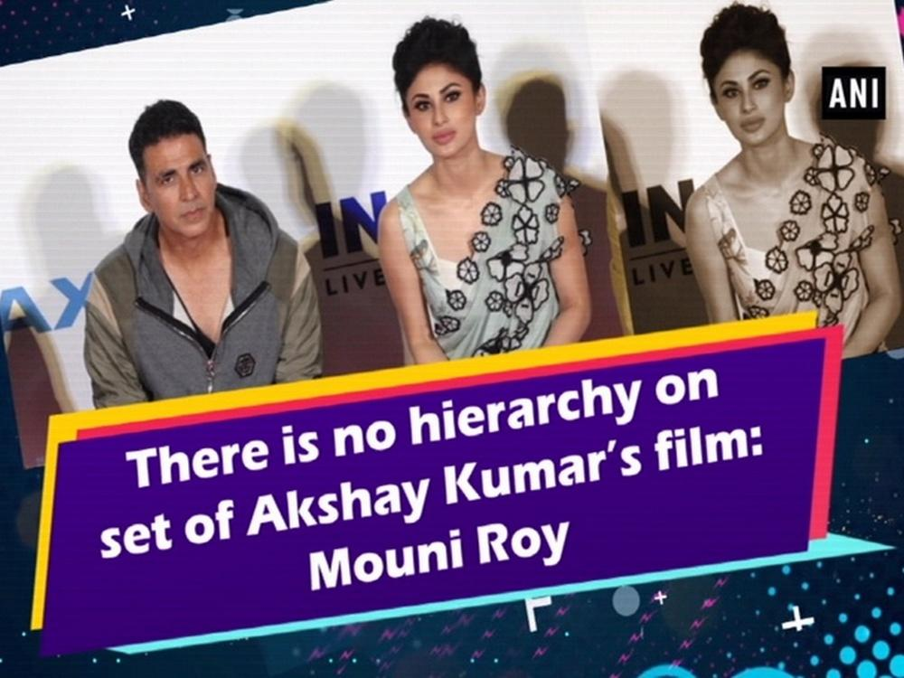 There Is No Hierarchy On Set Of Akshay Kumars Film Mouni Roy Video