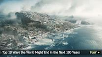 Top 10 Ways the World Might End in the Next 100 Years